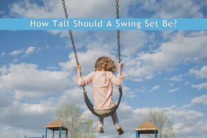 How Tall Should A Swing Set Be?
